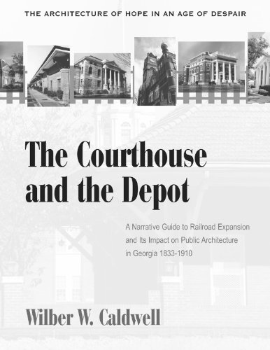 9780865547483: The Courthouse and the Depot: The Architecture of Hope in an Age of Despair : A Narrative Guide to Railroad Expansion and Its Impact on Public Architecture in Georgia, 1833-1910