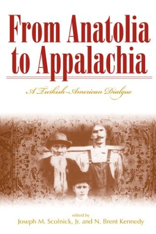 From Anatolia to Appalachia A Turkish-American Dialogue: Kennedy, N Brent & Joseph M Scolnick