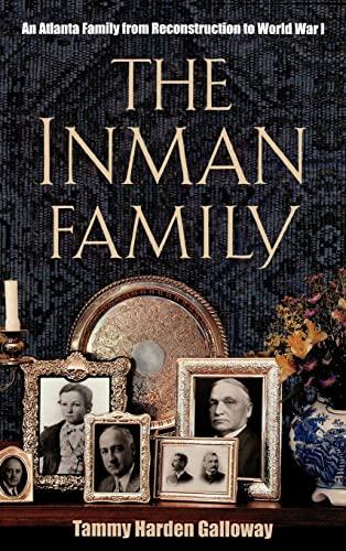 The Inman Family: An Atlanta Family from Reconstruction to World War I: Galloway, Tammy Harden