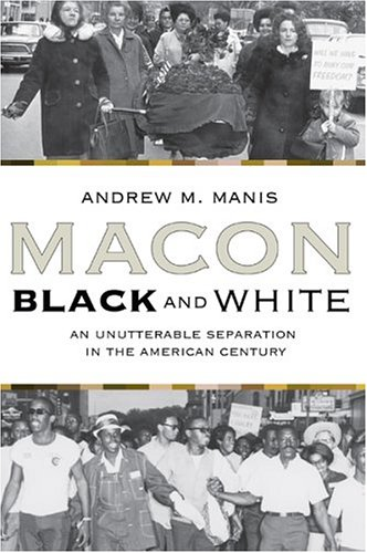 Macon Black and White: An Unutterable Separation in the American Century: Manis, Andrew M.