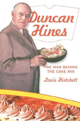 Duncan Hines: The Man Behind the Cake Mix: Hatchett, Louis