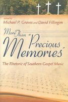 "More Than ""Precious Memories"": The Rhetoric of Southern Gospel Music: Graves, Michael P.;..."