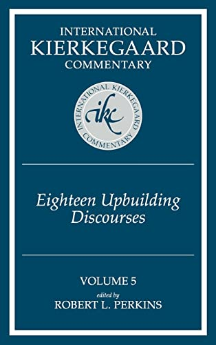 International Kieregaard Commentary: Volume 5: Eighteen Upbuilding Discourses: Perkins, Robert L. (...