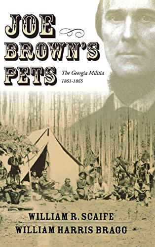 Joe Brown's Pets: The Georgia Militia, 1862-1865: William R. Scaife,