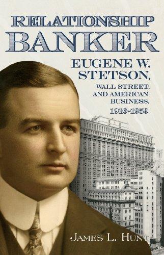 Relationship Banker: Eugene W. Stetson, Wall Street,: Hunt, James L