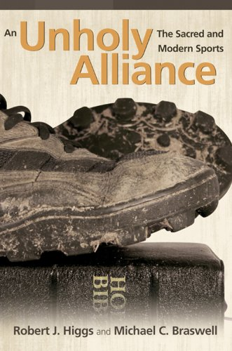 An Unholy Alliance: The Sacred and Modern Sports (Sports and Religion Series): Michael C Braswell
