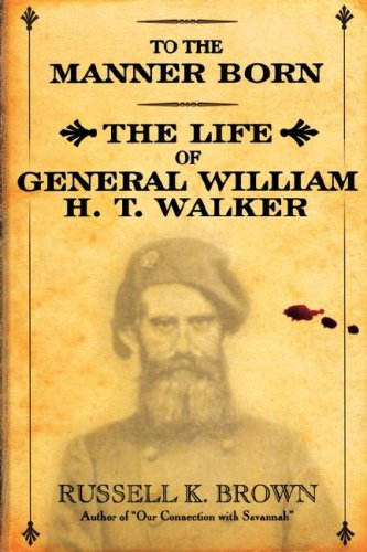 To the Manner Born: The Life of General William H. T. Walker