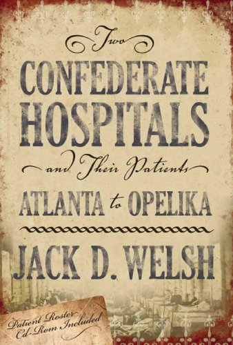 Two Confederate Hospitals & Their: Welsh, Jack D.