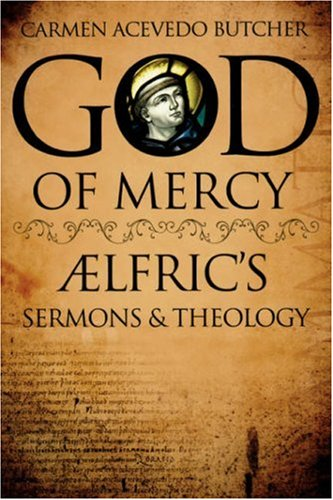 9780865549944: God of Mercy: AElfric's Sermons and Theology