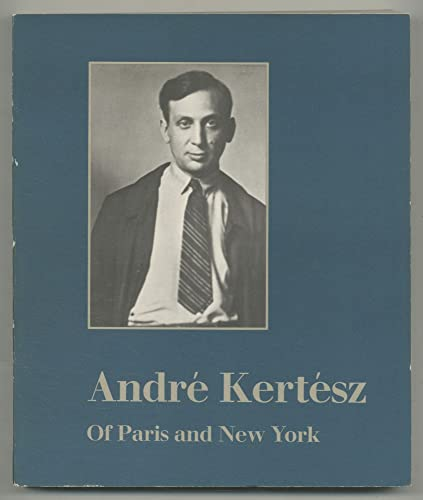 9780865590618: Andre Kertesz: Of Paris and New York [Paperback] by Phillips, Sandra S