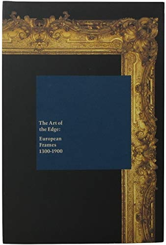 The Art of the Edge: European Frames 1300-1900: Richard B. Brettell and Steven Starling