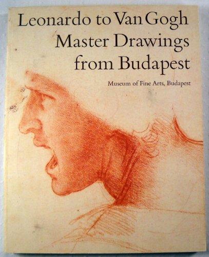 9780865590649: Leonardo to Van Gogh: Master Drawings from Budapest (Museum of Fine Arts, Budapest)