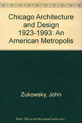 Chicago Architecture and Design 1923-1993: An American Metropolis: Zukowsky, John