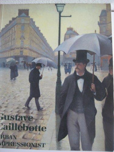 9780865591394: Gustave Caillebotte, Urban Impressionist