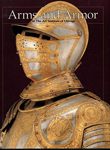 9780865591431: Arms and Armor in the Art Institute of Chicago
