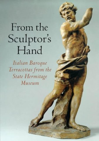 FROM THE SCULPTOR'S HAND: Italian Baroque Terracottas: Wardropper, Ian et