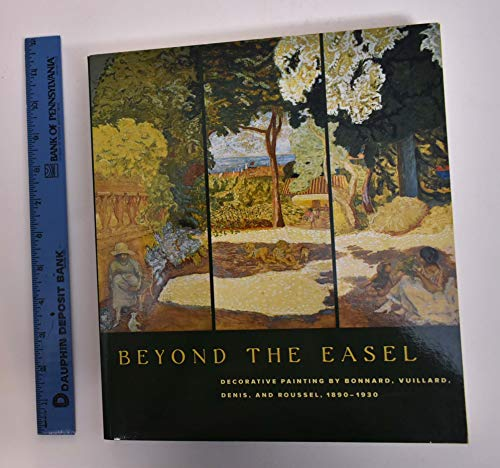 9780865591899: Beyond the Easel Decorative Painting by Bonnard, Vuillard, Denis and Roussel, 1890-1930