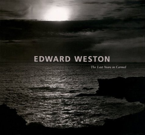 9780865591929: Edward Weston: The Last Years in Carmel