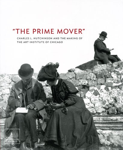 9780865592384: The Prime Mover: Charles L. Hutchinson and the Making of the Art Institute of Chicago