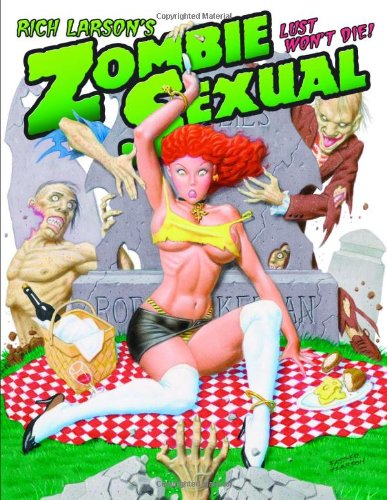 9780865622081: Rich Larson's Zombie Sexual: Lust Won't Die!