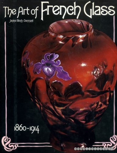 The Art of French Glass, 1860-1914 /: Bloch-Dermant, Janine