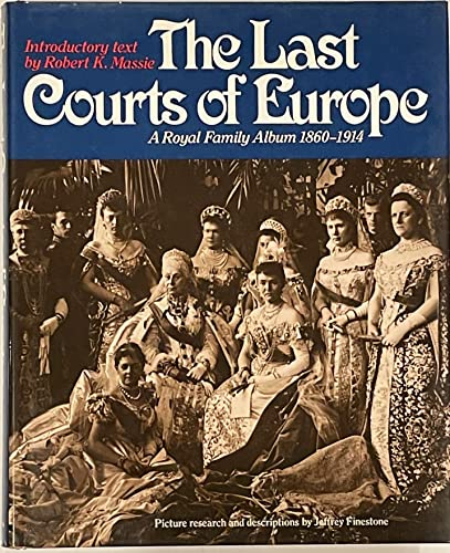 9780865650152: The Last Courts of Europe: A Royal Family Album, 1860-1914