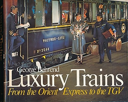 LUXURY TRAINS: From the Orient Express to the TGV