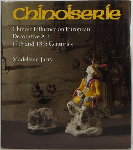 Chinoiserie: Chinese Influence on European Decorative Art 17th and 18th Centuries
