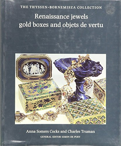 9780865650442: Renaissance Jewels, Gold Boxes, and Objets De Vertu: From the Thyssen-Bornemisza Collection