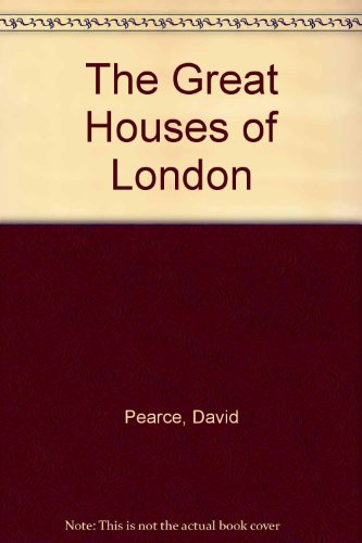 The Great Houses of London: Pearce, David