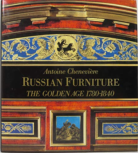 9780865650992: Russian Furniture: The Golden Age 1780-1840