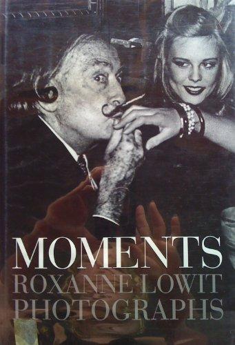 Moments: Roxanne Lowit Photographs: Yves St. Laruent, Bob Colacello, Sonia Rykiel, Fran Lebowitz, ...
