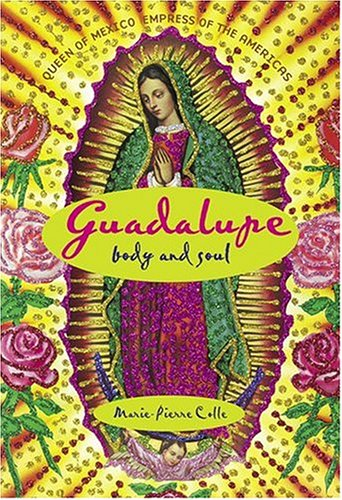 Guadalupe: Body and Soul (0865651604) by Colle, Marie-Pierre
