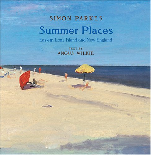 Summer Places: Eastern Long Island and New: Wilkie, Angus; Parkes,