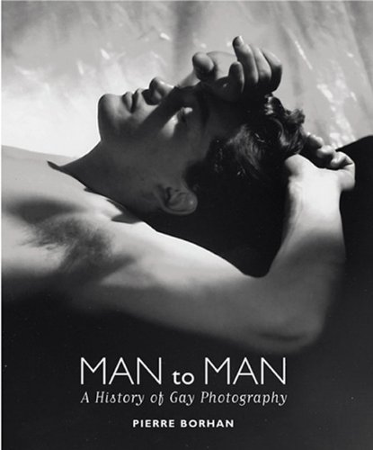 Man to Man: A History of Gay Photography: Borhan, Pierre