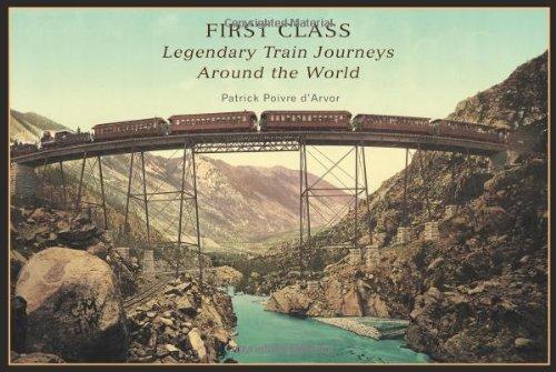 First Class: Legendary Train Journeys Around the World: Poivre d'Arvor, Patrick