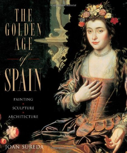 9780865651982: The Golden Age of Spain: Painting, Sculpture, Architecture