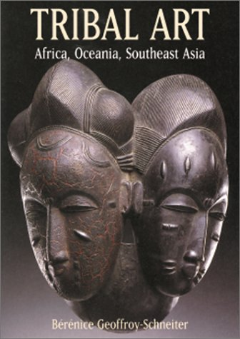 Tribal Arts: Africa, Oceania, Southeast Asia: Geoffroy-Schneiter, Berenice