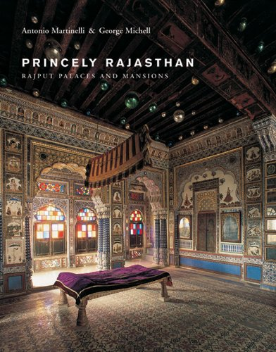 Princely Rajasthan: Rajput Palaces and Mansions: Martinelli, Antonio, Michell, George