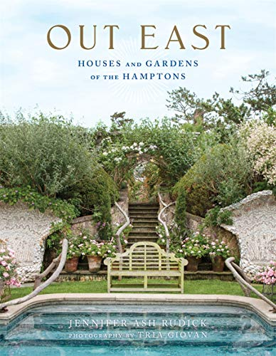 Out East: Houses and Gardens of the Hamptons: Jennifer Ash Rudick