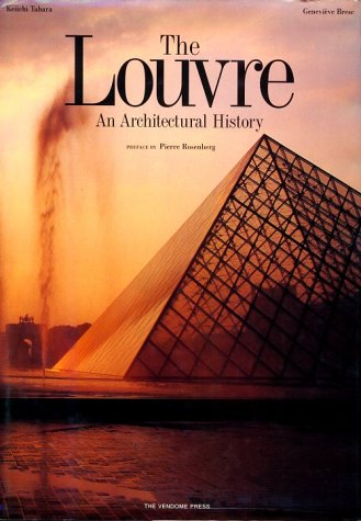 The Louvre: An Architectural History: Bautier, Genevieve Bresc; Keiichi Tahara; Pierre Rosenberg