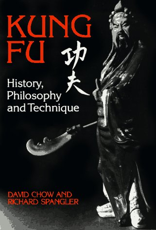 Kung Fu: History, Philosophy, and Technique: Chow, David; Spangler, Richard