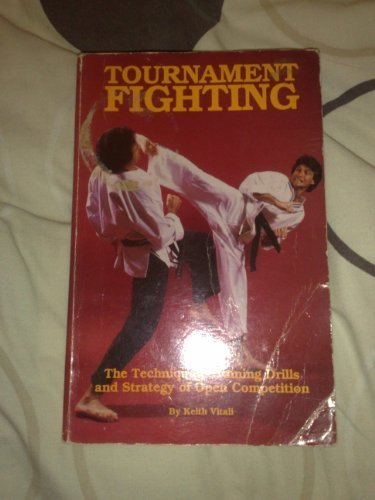 Tournament Fighting, the Techniques, Training Drills and Strategy of Open Competition (Unique lit...