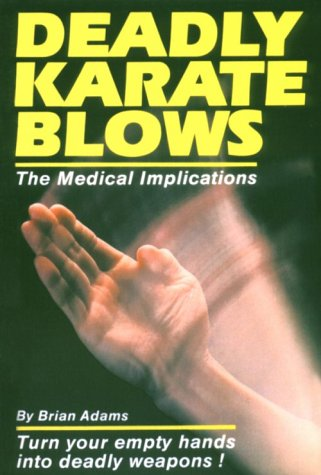 Deadly Karate Blows: The Medical Implications (Unique: Adams, Brian C.