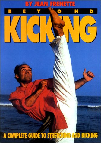 9780865681545: Beyond Kicking: A Complete Guide to Stretching and Kicking