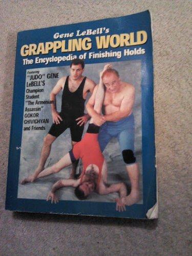 9780865681712: Gene Lebell's Grappling World: The Encyclopedia of Finishing Holds