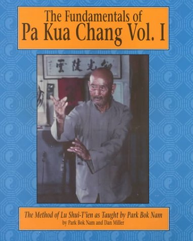 9780865681729: The Fundamentals of Pa Kua Chang: The Methods of Lu Shue-Tien As Taught by Park Bok Nam.: 1