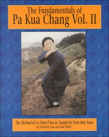 9780865681736: The Fundamentals of Pa Kua Chang: The Methods of Lu Shui-Tien As Taught by Park Bok Nam: 2