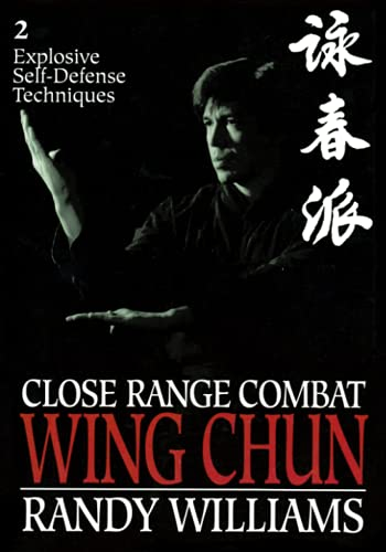 Close Range Combat Wing Chun: Volume 2, Explosive Self Defense Techniques - Randy Williams