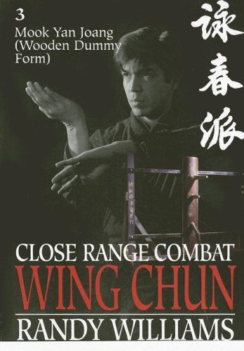 9780865681835: Close Range Combat Wing Chun: Mook Yan Joang (Wooden Man Dummy Form, Drills and Applications): 3